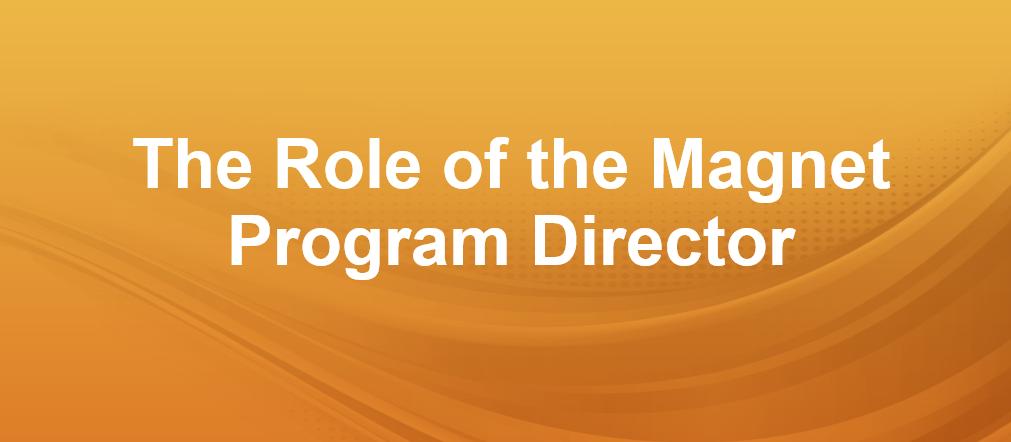 The Magnet Program Director